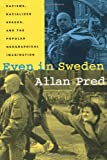 Even in Sweden : Racisms, Racialized Spaces, and the Popular Geographical Imagination, Pred, Allan Richard, 0520224493