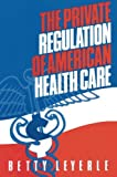 img - for The Private Regulation of American Health Care book / textbook / text book