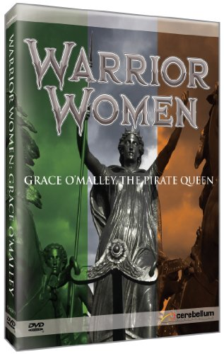 Warrior Women: Grace O'Malley, The Pirate Queen