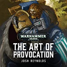 The Art of Provocation: Warhammer 40,000 Performance by Josh Reynolds Narrated by John Banks, Jonathan Keeble, Toby Longworth