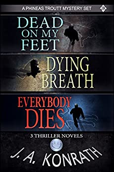 Phineas Troutt Series - Three Thriller Novels (Dead On My Feet #1, Dying Breath #2, Everybody Dies #3) by [Konrath, J.A.]