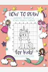 How to Draw Unicorns, Mermaids and Other Magical Friends: A Step-by-Step Drawing and Activity Book for Kids to Learn to Draw Cute Stuff Paperback
