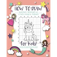 How to Draw Unicorns, Mermaids and Other Magical Friends: A Step-by-Step Drawing and Activity Book for Kids to Learn to…