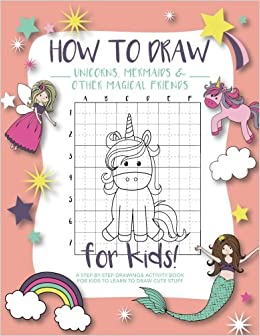 How To Draw Unicorns Mermaids And Other Magical Friends A Step By