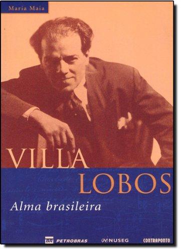 Villa Lobos. Alma Brasileira