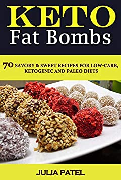 Keto Fat Bombs: 70 Savory & Sweet Recipes for Low-Carb, Ketogenic and Paleo Diets (fat bombs cookbook, keto fat bombs snacks)