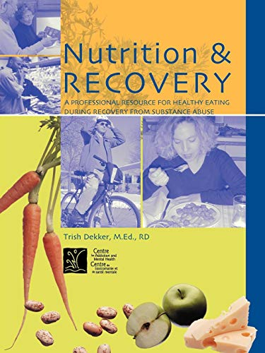 Nutrition Recovery - Nutrition & Recovery: A Professional Resource for Healthy Eating during Recovery from Substance Abuse