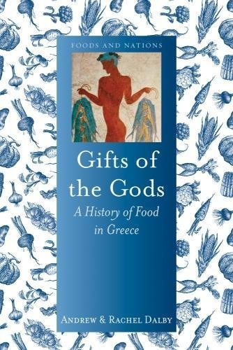 Gifts of the Gods: A History of Food in Greece (Foods and Nations) by Andrew Dalby, Rachel Dalby