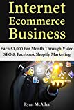 Internet Ecommerce Business: Earn $1,000 Per Month Through Video SEO & Facebook Shopify Marketing