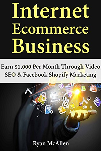 Internet Ecommerce Business: Earn $1,000 Per Month Through Video SEO & Facebook Shopify - Mcallen Stores