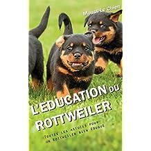 L'EDUCATION DU ROTTWEILER: Toutes les astuces pour un Rottweiler bien éduqué (French Edition)