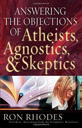 Answering The Objections of Atheistic, Agnostics, and Skeptics