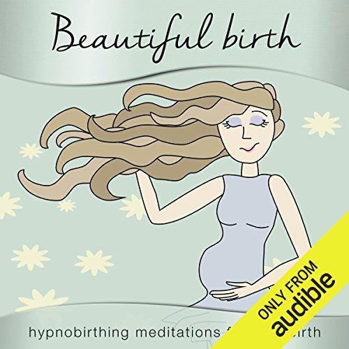 Beautiful Birth: Hypnobirthing Meditations for Childbirth