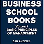 Business School Books, Volume 2: Basic Principles of Management | Can Akdeniz