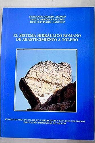 El Sistema Hidráulico Romano De Abastecimiento A Toledo Serie Ia
