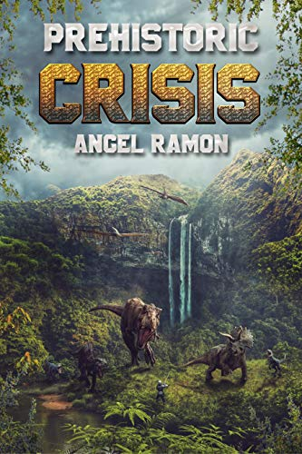 Prehistoric Crisis (Book 1 - A GameLit Dinosaur Horror/Fantasy Saga) by [Ramon, Angel]