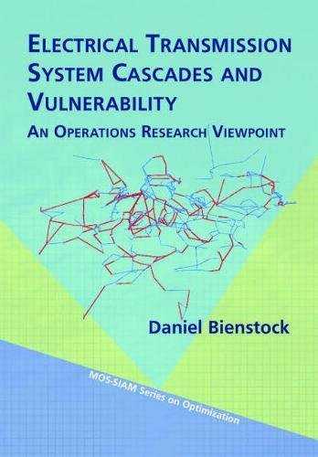 Electrical Transmission System Cascades and Vulnerability: An Operations Research Viewpoint (Mps-Siam Series on Optimization) ()