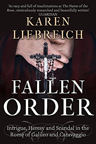Fallen Order: Intrigue, Heresy, and Scandal in the Rome of Galileo and Caravaggio by [Liebreich, Karen]