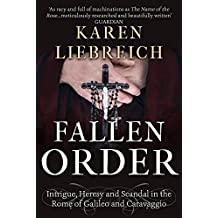 Fallen Order: Intrigue, Heresy, and Scandal in the Rome of Galileo and Caravaggio