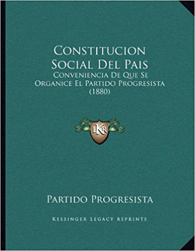Book Constitucion Social del Pais: Conveniencia de Que Se Organice El Partido Progresista (1880)