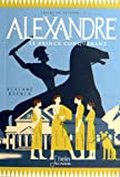 Alexandre le Grand, un prince conquérant
