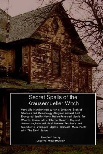 Secret Spells of the Krausemueller Witch: Her Old Handwritten Grimoire; Book of Shadows and Demonology-Ancient Encrypted Spells Never Before Revealed. ... Djinns Demons, Pacts with the Devil Satan
