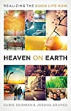 img - for Heaven on Earth: Realizing the Good Life Now book / textbook / text book