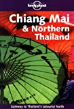 Lonely Planet Chiang Mai & Northern Thailand (LONELY PLANET CHIANG MAI AND NORTHERN THAILAND)