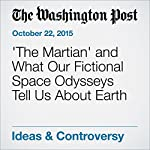 'The Martian' and What Our Fictional Space Odysseys Tell Us About Earth | Alyssa Rosenberg