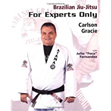 Brazilian Jiu-Jitsu: For Experts Only: Classic Jiu-Jitsu Techniques from the Master