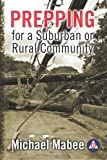 Prepping for a Suburban or Rural Community, Michael Mabee, 1482731215