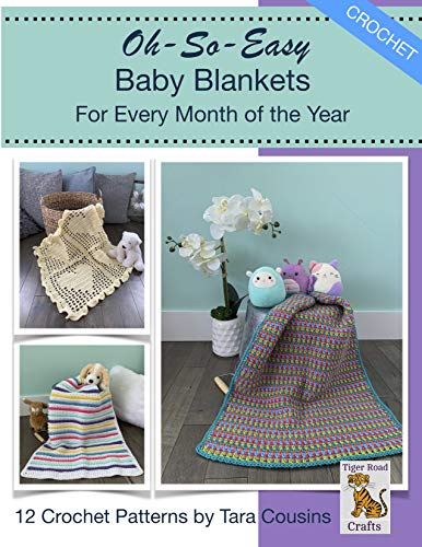Oh-So-Easy Baby Blankets For Every Month of the Year: 12 Crochet Patterns (Tiger Road Crafts Book 29) by [Cousins, Tara]