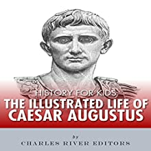 History for Kids: The Illustrated Life of Caesar Augustus Audiobook by Charles River Editors Narrated by Tracey Norman