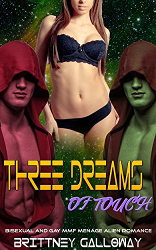 Three Dreams of Touch: Bisexual and Gay MMF Menage Alien Romance