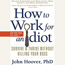 How to Work for an Idiot (Revised and Expanded with More Idiots, More Insanity, and More Incompetency): Survive and Thrive Without Killing Your Boss Audiobook by John Hoover Narrated by Brian Sutherland