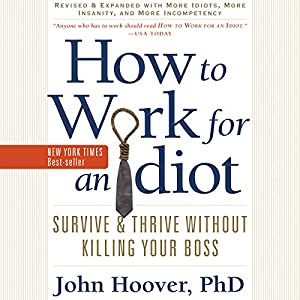 How to Work for an Idiot (Revised and Expanded with More Idiots, More Insanity, and More Incompetency) Audiobook