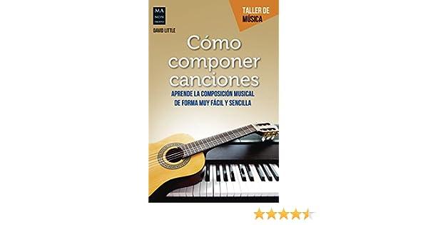 Cómo componer canciones: Aprende la composición musical de forma muy fácil y sencilla (Taller de Música) eBook: David Little: Amazon.es: Tienda Kindle