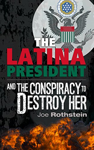 A suspenseful—and topical—tale of White House intrigue…The Latina President: …And The Conspiracy to Destroy Her by Joe Rothstein