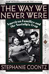 The Way We Never Were: American Families And The Nostalgia Trap Paperback