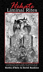 Hekate Liminal Rites: A historical study of the rituals, spells and magic of the Torch-bearing Triple Goddess