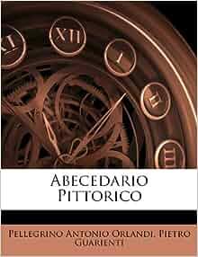 Abecedario Pittorico (Italian Edition): Pellegrino Antonio