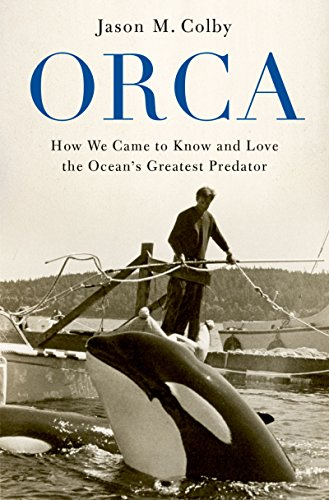 Orca: How We Came to Know and Love the Ocean's Greatest Predator ()