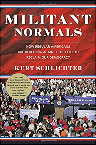Schlichter – Militant Normals: How Regular Americans Are Rebelling Against the Elite to Reclaim Our Democracy.