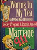 img - for Worms in My Tea and Other Mixed Blessings/Marriage 911 book / textbook / text book