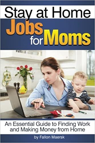 Stay At Home Jobs For Moms An Essential Guide To Finding Work And