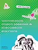 Uncommon Object Lessons and Discussion Starters, Jim Burns, 0830750983