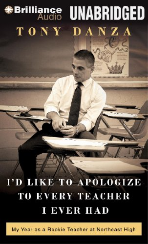 I'd Like to Apologize to Every Teacher I Ever Had: My Year as a Rookie Teacher at Northeast High by Brilliance Audio