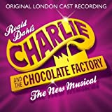 Charlie And The Chocolate Factory - The New Musical by The Original London Cast Recording (2013-11-12)
