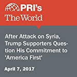 After Attack on Syria, Trump Supporters Question His Commitment to 'America First' | Lidia Jean Kott