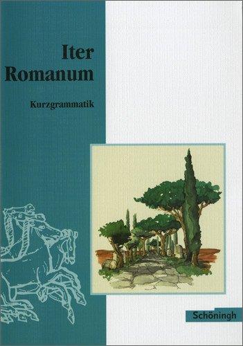 Iter Romanum. Lateinisches Unterrichtswerk: Iter Romanum. Kurzgrammatik